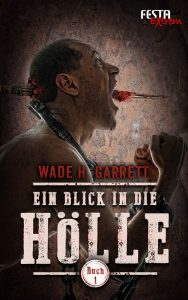 Cover: Wade Garrett: Ein Blick i.d. Hölle - Bd. 1