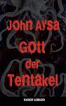 Cover: John Aysa: Gott der Tentakel
