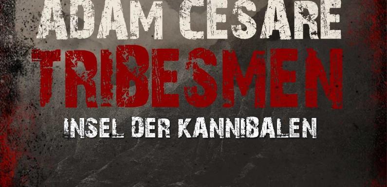 [REZENSION]: Adam Cesare: Tribesmen – Insel der Kannibalen