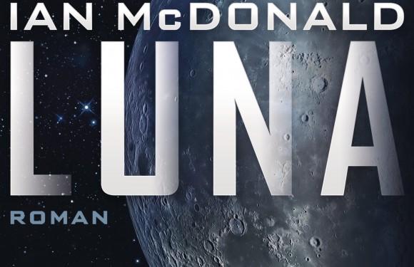 [REZENSION]: Ian McDonald: Luna (Luna, Bd. 1)