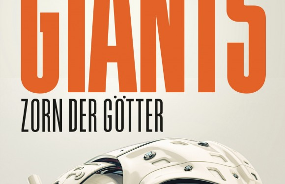 [REZENSION]: Sylvain Neuvel: Giants: Zorn der Götter