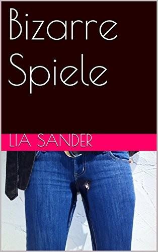 Cover: Lia Sander: Bizarre Spiele (Hardcore)