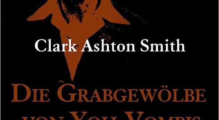[REZENSION]: Clark Ashton Smith: Die Grabgewölbe von Yoh-Vombis