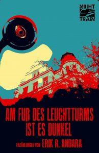 Cover: Eric R. Andara: Am Fuss des Leuchtturms ist es dunkel