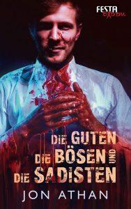 Cover: Jon Athan: Die Guten, die Bösen und die Sadisten